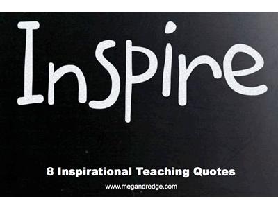 Megan Dredge - 8 Inspiring Quotes About Teaching