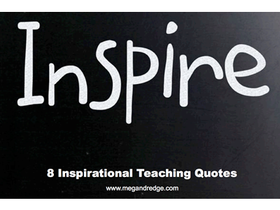 Megan Dredge - 8 Inspiring Quotes About Teaching